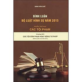 Bình Luận Bộ Luật Hình Sự Năm 2015 – Phần Thứ Hai: Các Tội Phạm – Chương XXIV: Các Tội Xâm Phạm Hoạt Động Tư Pháp (Bình Luận Chuyên Sâu)