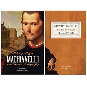 Combo Sách Của Miles J. Unger : Michelangelo - Sáu Kiệt Tác Cuộc Đời + Machiavelli