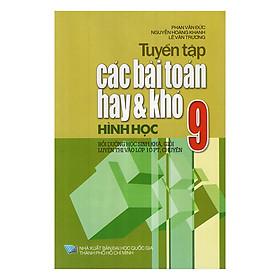 Tuyển Tập Các Bài Toán Hay Và Khó Hình Học Lớp 9