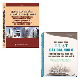 Combo 2 Cuốn Sách Hướng Dẫn Thi Hành Luật Đất Đai, Luật Nhà Ở + Chỉ Dẫn Áp Dụng Luật Đất Đai, Nhà Ở Tra Cứu Các Loại Thuế Mới Liên Quan Đến Đất Đai, Nhà Ở