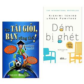 Combo Sách Kĩ Năng Giúp Bạn Thay Đổi Tích Cực:  Dám Bị Ghét + Tôi Tài Giỏi - Bạn Cũng Thế (Tái Bản 2019 )