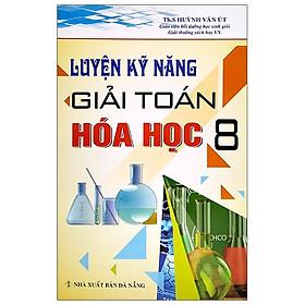 Luyện Kỹ Năng Giải Toán Hóa Học 8