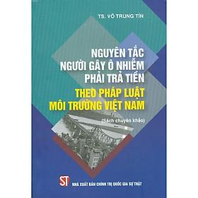 Nguyên Tắc Người Gây Ô Nhiễm Phải Trả Tiền Theo Pháp Luật Việt Nam (Sách Chuyên Khảo)