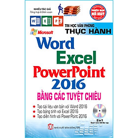 Thực Hành Microsoft Word - Excel - PowerPoint 2016 Bằng Các Tuyệt Chiêu (Sách kèm theo CD Bài tập) (Tái bản năm 2020)
