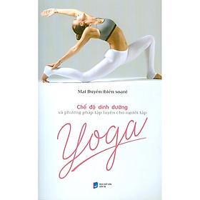 Chế Độ Dinh Dưỡng Và Phương Pháp Tập Luyện Cho Người Tập Yoga