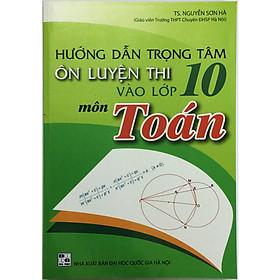Hướng Dẫn Trọng Tâm Ôn Luyện Thi Vào Lớp 10 Môn Toán (tặng kèm 1 bookmark)