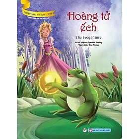 Hoàng Tử Ếch (Truyện Dành Cho Trẻ Từ 3 Tuổi )- Truyện Song Ngữ Anh - việt