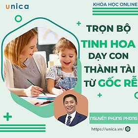Combo 3 khóa học Online TINH HOA DẠY CON THÀNH TÀI TỪ GỐC RỄ  [UNICA.VN
