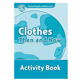 Oxford Read and Discover 6: Clothes Then and Now Activity Book
