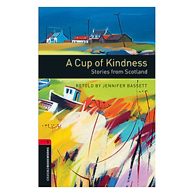 Oxford Bookworms Library (3 Ed.) 3: A Cup of Kindness: Stories from Scotland