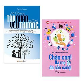 Combo 2 Cuốn Sách Nuôi Dạy Con Hay Nhất :  Vô Cùng Tàn Nhẫn Vô Cùng Yêu Thương + Bác Sĩ Riêng Của Bé Yêu - Chào Con! Ba Mẹ Đã Sẵn Sàng (Tặng kèm Bookmark Happy Life)