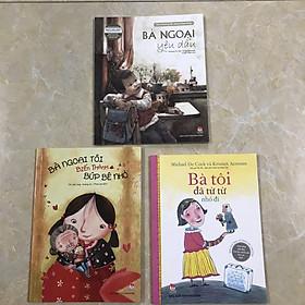 Combo 3 cuốn về sự ra đi: Bà ngoại yêu dấu, bà tôi đã từ từ nhỏ lại, bà ngoại tôi biến thành búp bê nhỏ