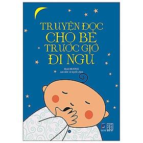 Truyện Đọc Cho Bé Trước Giờ Đi Ngủ (Tái Bản 2020)