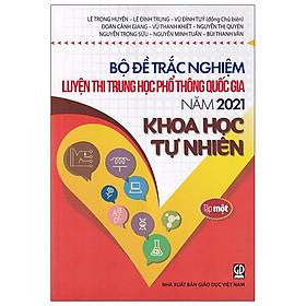 Bộ Đề Trắc Nghiệm Luyện Thi THPT Quốc Gia 2021 - Khoa Học Tự Nhiên - Tâp 1