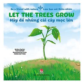 Be A Friend With Nature - Làm Bạn Với Thiên Nhiên: Let The Trees Grow - Hãy Để Những Cái Cây Mọc Lên