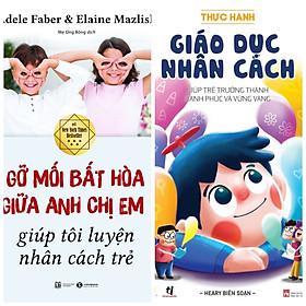 Combo 2 sách hay cha mẹ nuôi dạy con: Gỡ mối bất hòa giữa anh chị em giúp tôi luyện nhân cách trẻ + Thực hành giáo dục nhân cách
