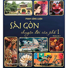 Sài Gòn Chuyện Đời Của Phố - Tập 1 (Bìa Mềm)(Tái Bản)