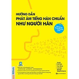 Hướng Dẫn Phát Âm Chuẩn Như Người Hàn Quốc (Tặng Bookmark độc đáo RC)
