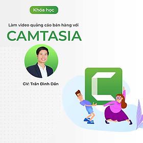 Làm video quảng cáo bán hàng với Camtasia