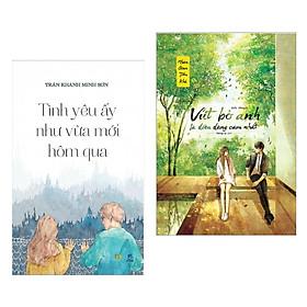 Combo Sách Văn Học Hay Về Tình Yêu: Tình Yêu Ấy Như Vừa Mới Hôm Qua + Vứt Bỏ Anh Là Điều Dũng Cảm Nhất - (Tặng Kèm Postcard Greenlife)