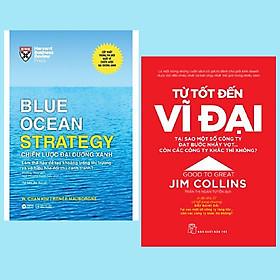 Combo 2 Cuốn: Từ Tốt Đến Vĩ Đại + Chiến Lược Đại Dương Xanh ( Bộ Sách Marketing Kinh Doanh / Vận Hành Và Phát Triển Doanh Nghiệp Bền Vững Trường Tồn)