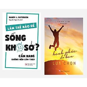 Combo 2 cuốn : Hạnh Phúc Do Bạn Lựa Chọn + Làm Thế Nào Để Sống Khổ Sở