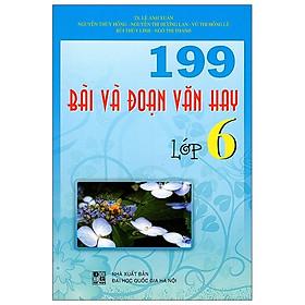199 Bài Và Đoạn Văn Hay Lớp 6 (Tái Bản)