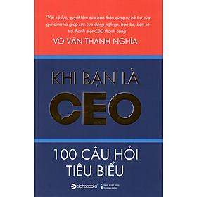 Cuốn Sách Cung Cấp Cho Bạn Những Yêu Cầu Thực Tế Nên Có Đối Với Một Ceo Thông Qua 100 Câu Hỏi Về Tính Cách, Năng Lực, Kiến Thức Và Kinh Nghiệm: Khi Bạn Là Ceo