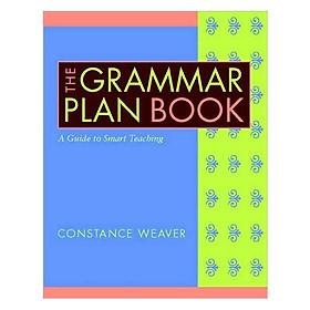 The Grammar Plan Book: A Guide To Smart Teaching