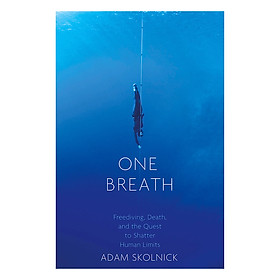 One Breath: Freediving, Death, And The Quest To Shatter Human Limits