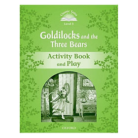 Classic Tales Second Edition Level 3 Goldilocks And The Three Bears Activity Book and Play