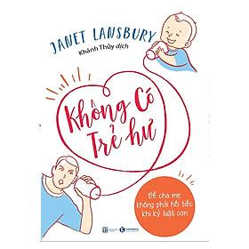 Sách làm cha mẹ Không Có Trẻ Hư - Để Cha Mẹ Không Phải Hối Tiếc Khi Kỷ Luật Con ( Tặng kèm Bookmark Happy Life)