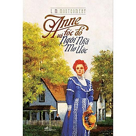 Sách - Anne Tóc Đỏ Và Ngôi Nhà Mơ Ước (tặng kèm bookmark thiết kế)
