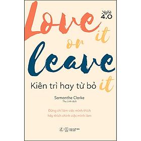 Love It Or Leave It - Kiên Trì Hay Từ Bỏ