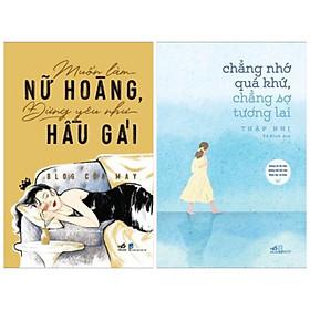 Combo 2 cuốn giúp phụ nữ tỏa sáng: Muốn Làm Nữ Hoàng, Đừng Yêu Như Hầu Gái + Chẳng Nhớ Quá Khứ, Chẳng Sợ Tương Lai