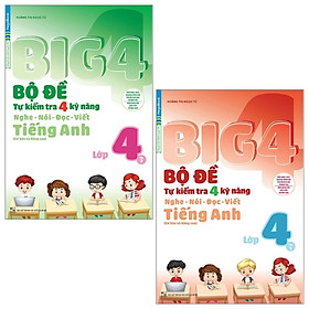 Combo Big 4 - Bộ Đề Tự Kiểm Tra 4 Kỹ Năng Nghe - Nói - Đọc - Viết (Cơ Bản Và Nâng Cao) Tiếng Anh Lớp 4: Tập 1 Và 2 (Bộ 2 Tập)