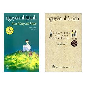 Combo Truyện Nguyễn Nhật Ánh: Hoa Hồng Xứ Khác + Ngày Xưa Có Một Chuyện Tình (Bộ Sách Bán Chạy Nhất Trong Tháng / Tặng Kèm Bookmark Green Life)