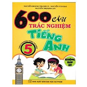 600 Câu Trắc Nghiệm Tiếng Anh 5 ( Không Đáp Án)