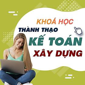Khóa học TIN HỌC VP - Kế toán xây dựng [UNICA.VN