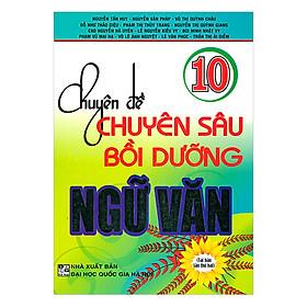[Download sách] Chuyên Đề Chuyên Sâu Bồi Dưỡng Ngữ Văn 10