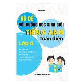 Bộ Đề Bồi Dưỡng Học Sinh Giỏi Tiếng Anh Toàn Diện Lớp 6