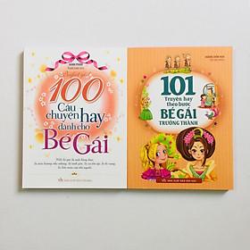 Combo 2 cuốn truyện dành cho bé gái: 100 Câu Chuyện Hay Dành Cho Bé Gái - 101 Truyện hay theo bước BÉ GÁI trưởng thành