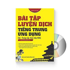 Bài tập luyện dịch tiếng Trung ứng dụng (Sơ -Trung cấp, Giao tiếp HSK) + DVD quà tặng