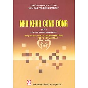 Nha Khoa Cộng Đồng - Tập 1 (Dùng Cho Sinh Viên Răng Hàm Mặt) - Tái bản năm 2020