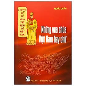 Chuyện Kể Về Nhân Vật Lịch Sử Việt Nam - Những Vua Chúa Việt Nam Hay Chữ