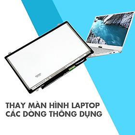 Thay Màn Hình Laptop Các Dòng Thông Dụng