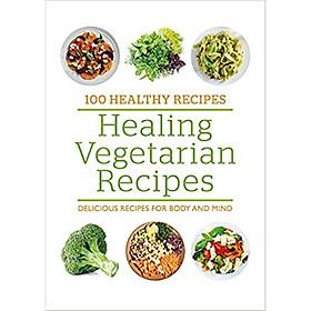 100 Healthy Recipes: Healing Vegetarian Recipes
