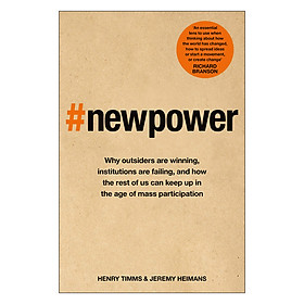 New Power: Why outsiders are winning, institutions are failing, and how the rest of us can keep up in the age of mass participation (Paperback)