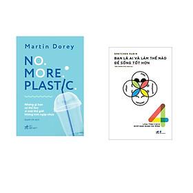 Combo 2 cuốn sách:  NO MORE PLASTIC (những gì bạn có thể làm vì một thế giới không tràn ngập nhựa) + Bạn là ai và làm thế nào để sống tốt hơn
