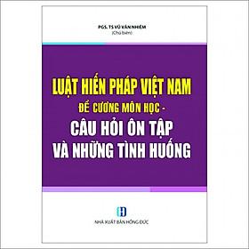 Luật Hiến Pháp Việt Nam - Đề Cương Môn Học - Câu Hỏi Ôn Tập Và Những Tình Huống